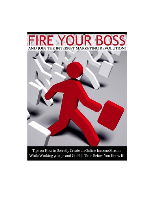 Fire Your Boss, Join The Internet Marketing  Revolution