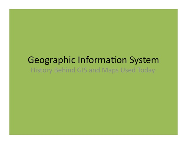 History Behind GIS and Maps Used Today