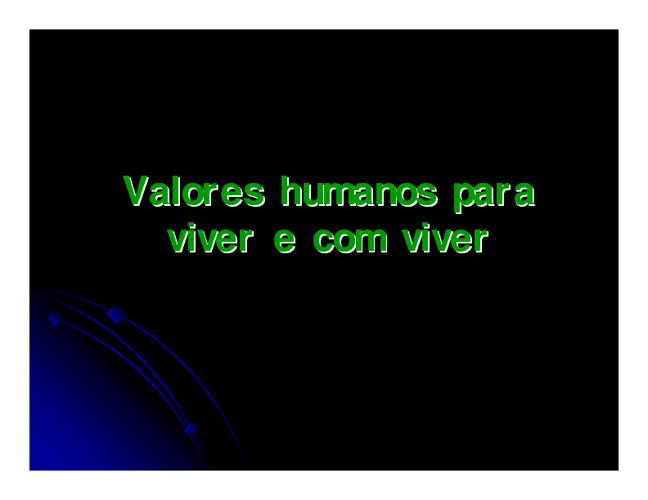 Valores Humanos Para viver e conviver.