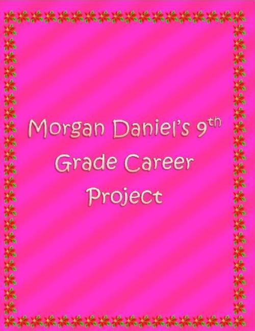 Morgan's 9th Grade Career Project