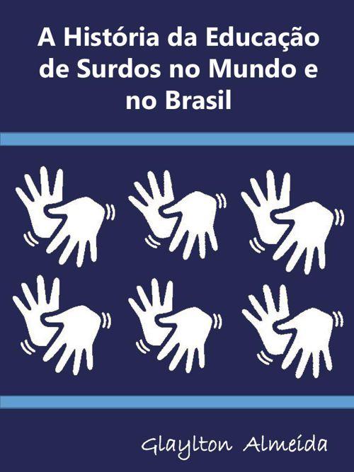A História da Educação de Surdos no Mundo e no Brasil