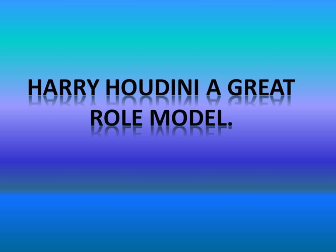 The Great Role Model Houdini