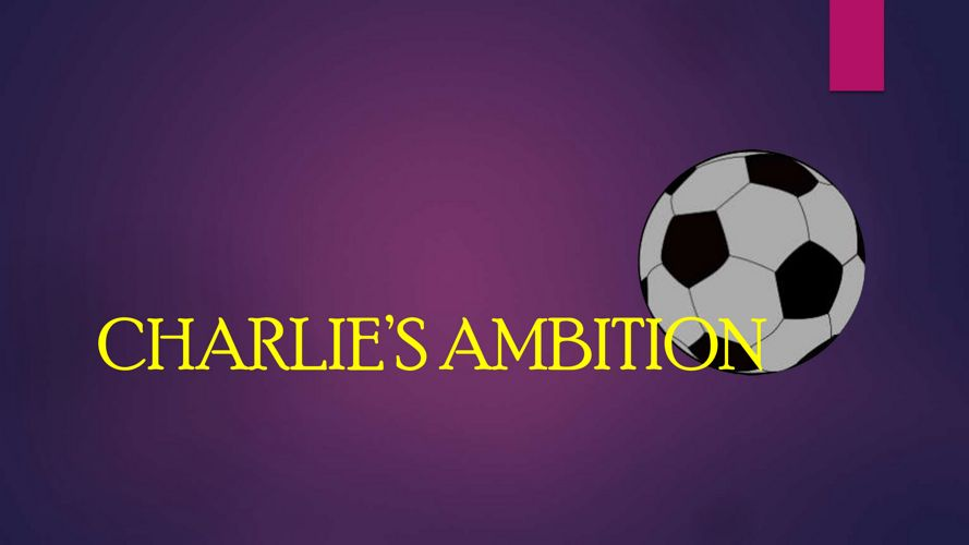 CHARLIE'S AMBITION