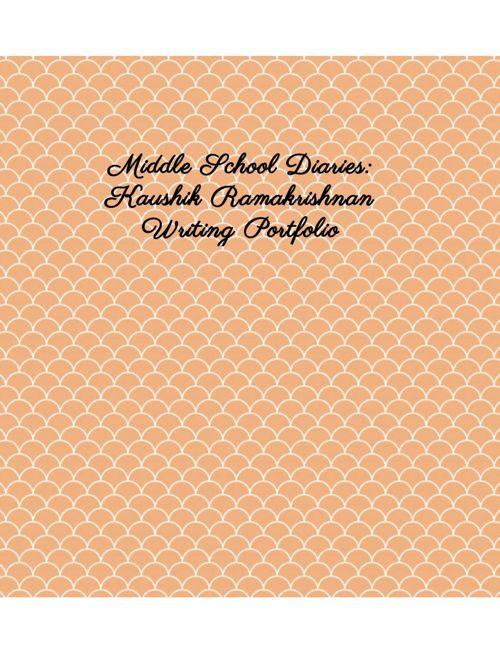 Middle School Diaries; Writing Portfolio Kaushik Ramakrishna