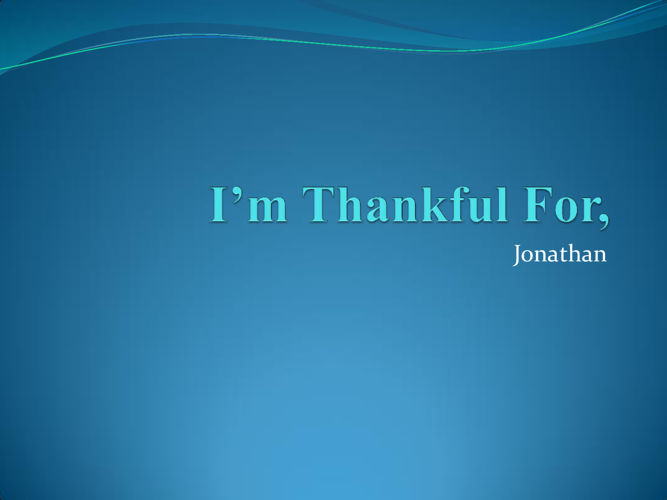 I'm Thankful For,