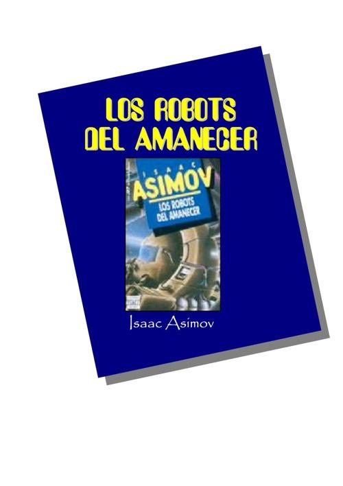 Asimov, Isaac - Futuro 04 - Robots 3 - Los Robots Del Amanecer