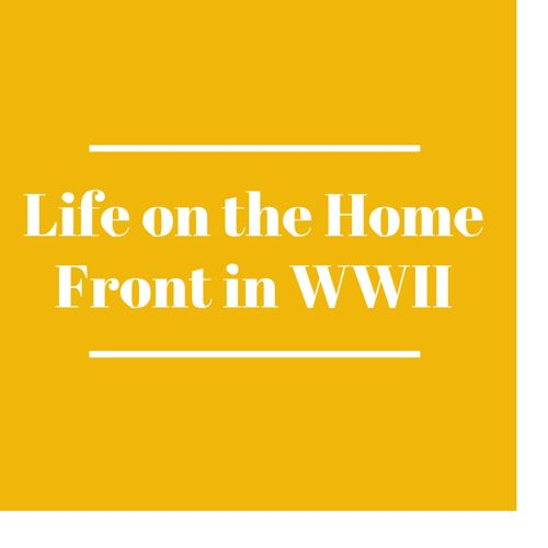 Life on the Home Front During WWII