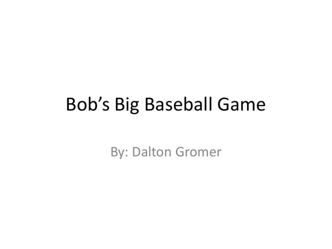 Bobs big baseball game