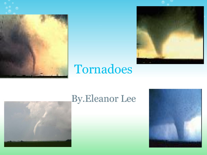 Tornadoes By.Eleanor Lee