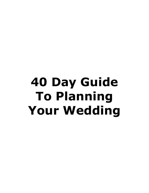 40 Day Guide To Planning Your Wedding