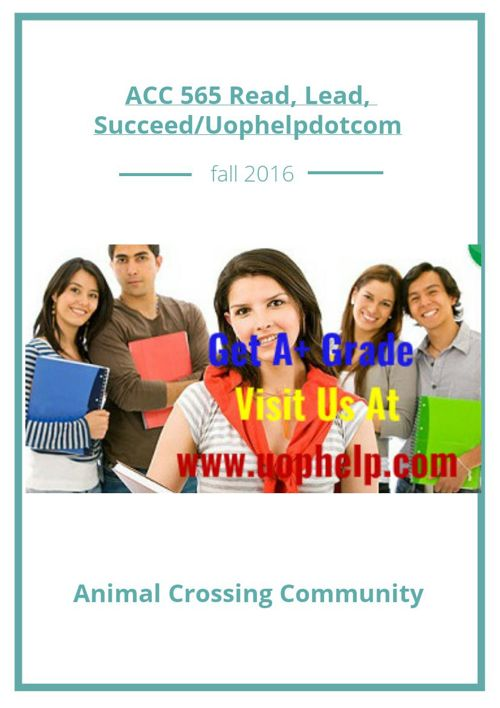 ACC 565 Read, Lead, Succeed/Uophelpdotcom