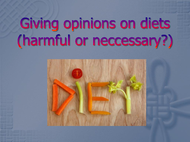 Giving opinions on diets (harmful or neccessary?)