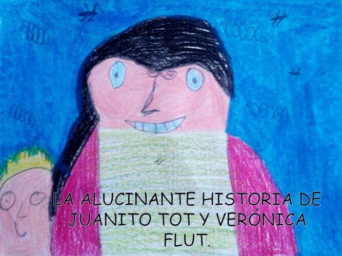 LA ALUCINANTE HISTORIA DE JUANITO TOT Y VERONICA FLUT.