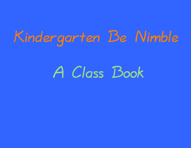 Copy of Copy of Kindergarten Be Nimble-A Class Book