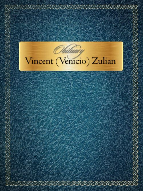 Obituary for Vincent (Venicio) Zulian