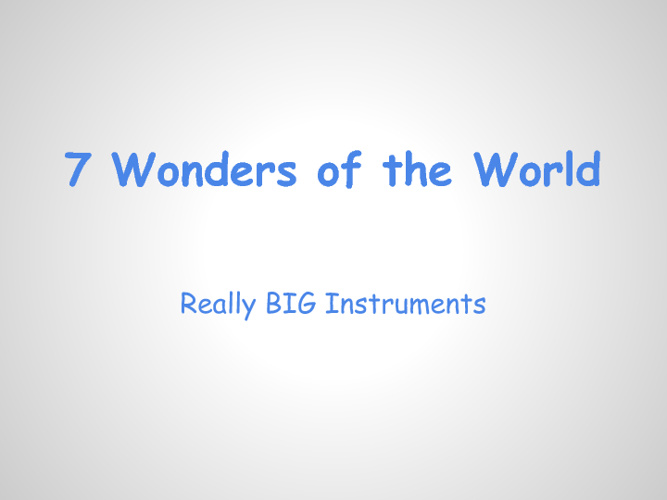 7 Wonders of Really Big Instruments
