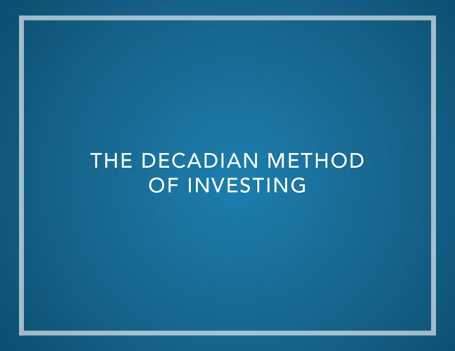 THE DECADIAN METHOD OF INVESTING