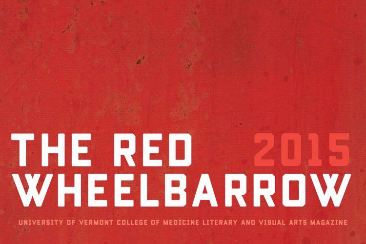 The Red Wheelbarrow 2015 — UVM College of Medicine