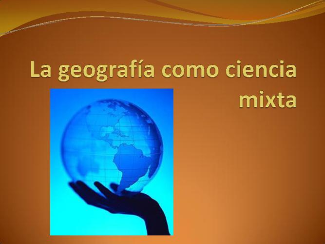 LA GEOGRAFIA COMO CIENCIA MIXTA