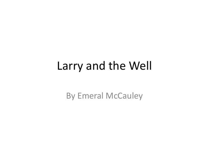 Larry and the well