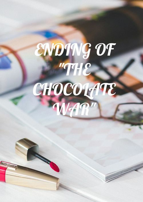 "ENDING ""THE CHOCOLATE WAR"""