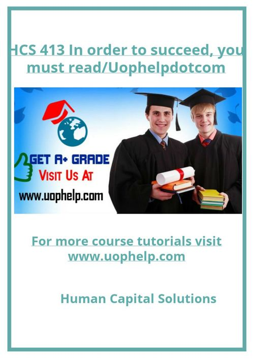 HCS 413 In order to succeed, you must read/Uophelpdotcom