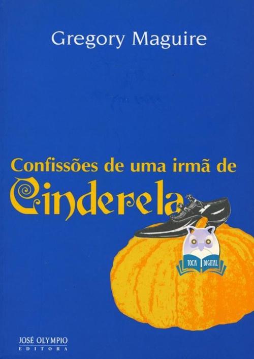 Livro - Confissões de uma Irmã de Cinderela - Gregory Maguire#