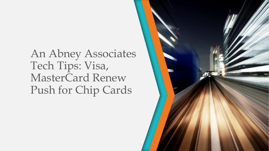An Abney Associates Tech Tips: Visa, MasterCard Renew Push for C