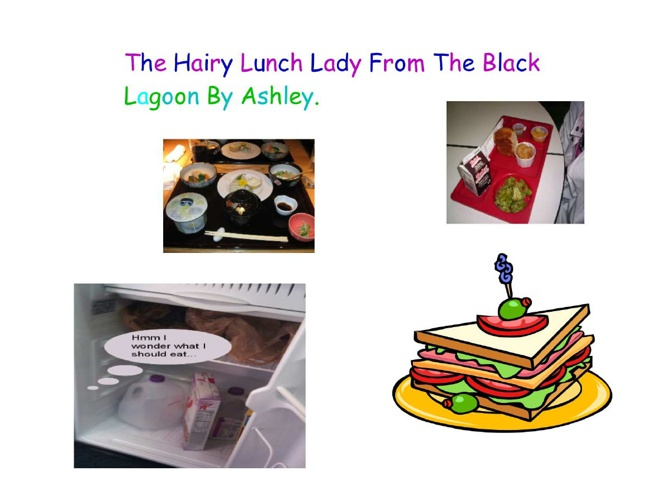 The Hairy Lunch Lady from the Black Lagoon By Ashley