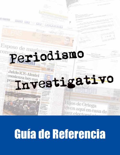 Periodismo Investigativo - Guía de Referencia. (Junio 2011)