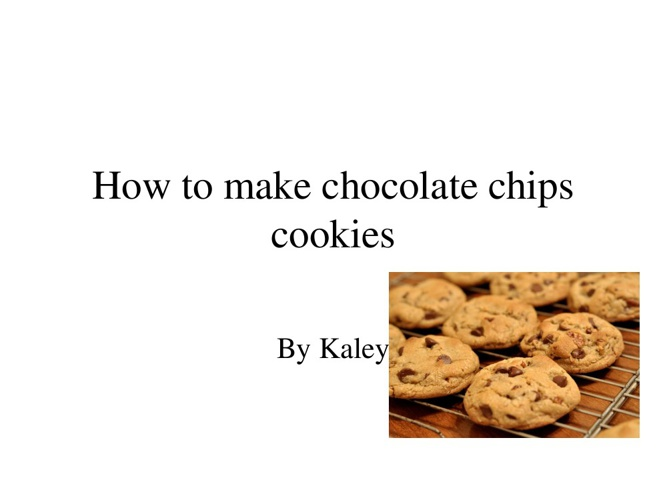 How to make chocolate chips cookies