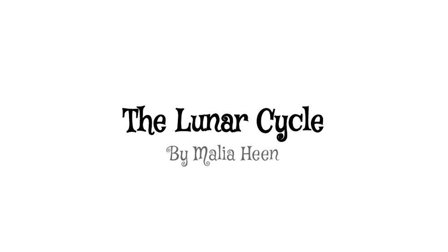 The Luner Cycle by Malia