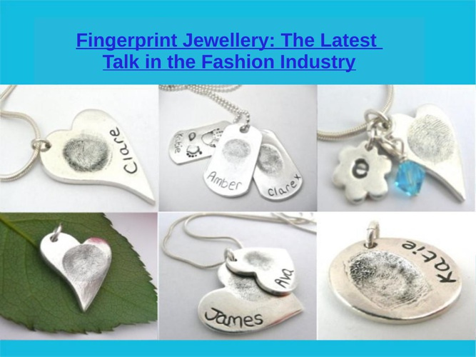 Fingerprint Jewellery: The Latest Talk in the Fashion Industry