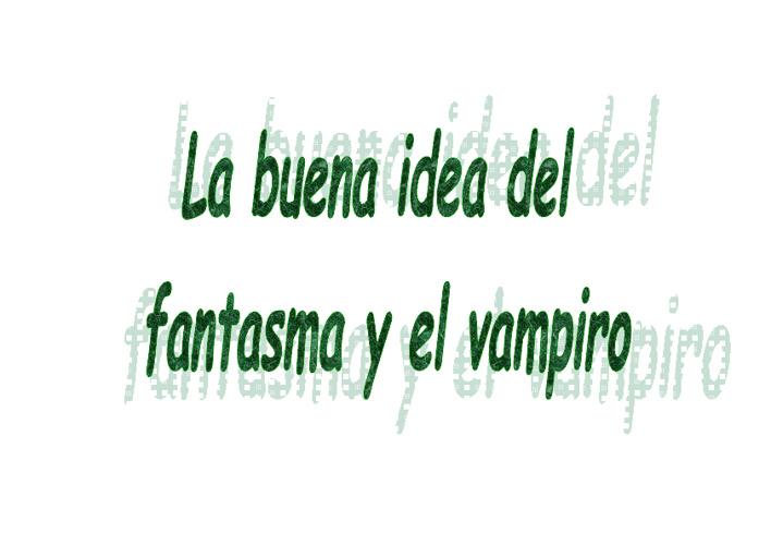 LA BUENA IDEA DEL FANTASMA Y EL VAMPIRO