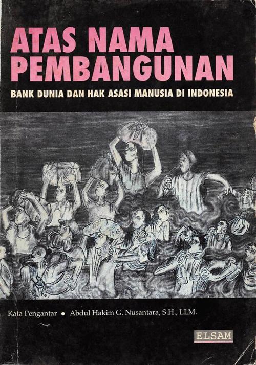 Atas Nama Pembangunan: Bank Dunia dan Hak Asasi Manusia di Indon