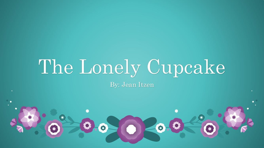 The Lonely Cupcake