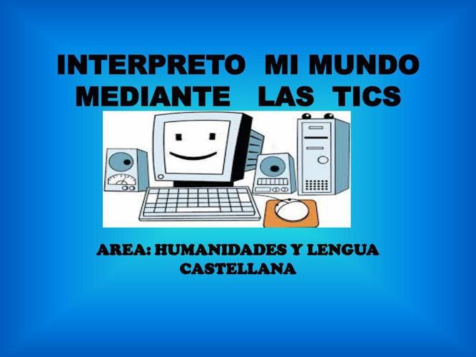 INTERPRETO  MI MUNDO  MEDIANTE   LAS  TICS