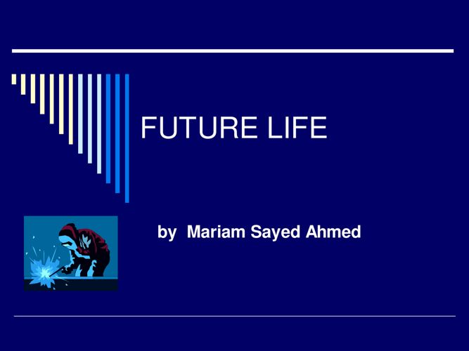 FUTURE LIFE by MARIAM SAYED AHMED