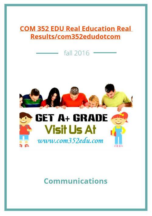 COM 352 EDU Real Education Real Results/com352edudotcom