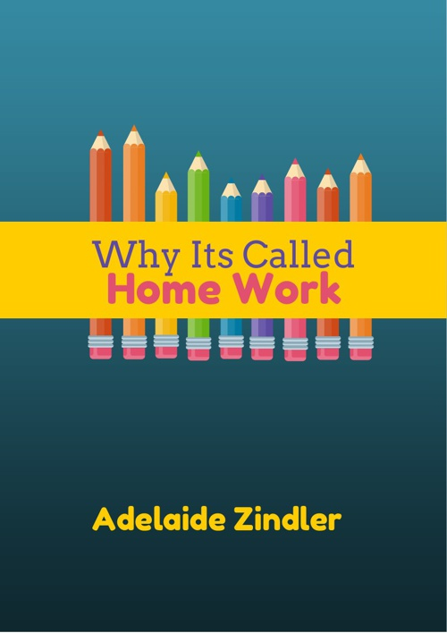 Why Its Called Home Work