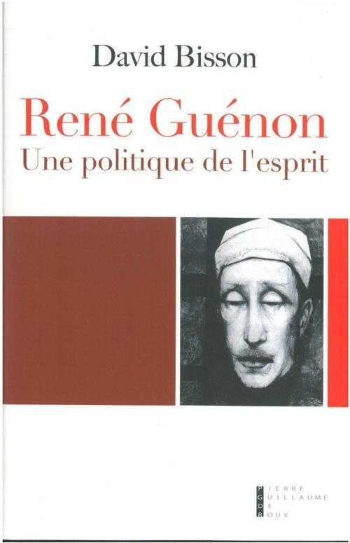 David Bisson - René Guénon, Une politique de l'esprit