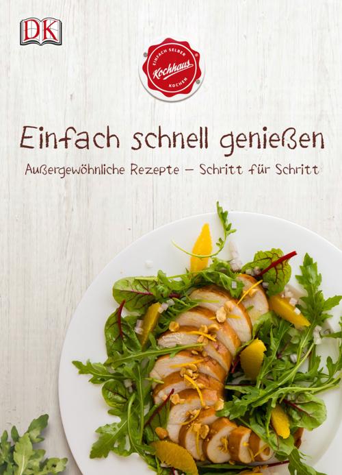 Einfach schnell genießen - Das Kochhaus Kochbuch