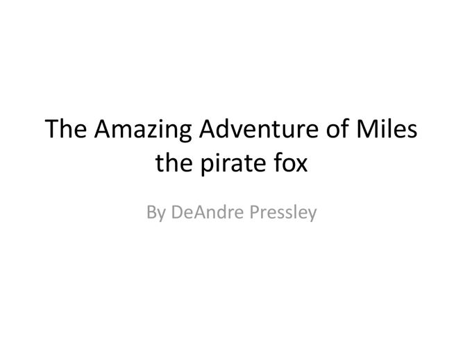 The Amazing Adventure of Miles the pirate fox