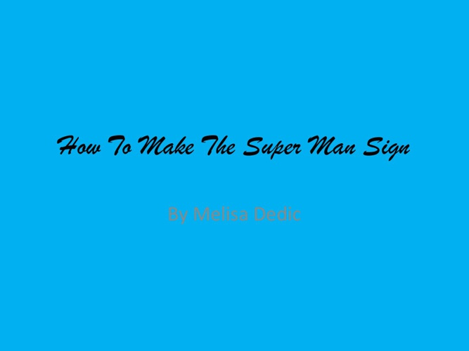 How To Make The Superman Sign