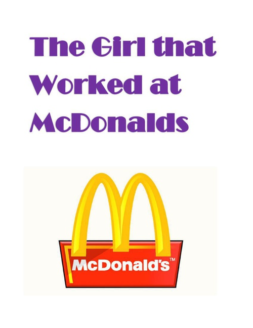 The Girl that Worked at  McDonalds
