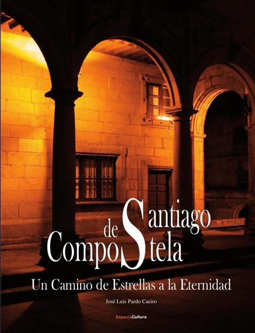 Santiago de Compostela: Un camino de Estrellas a la Eternidad