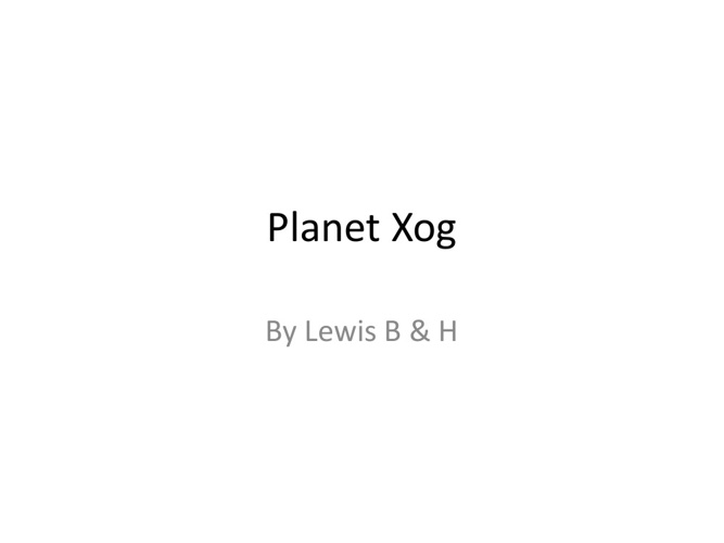 planet xog by Lewis B and H