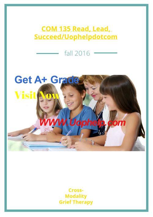 COM 135 Read, Lead, Succeed/Uophelpdotcom