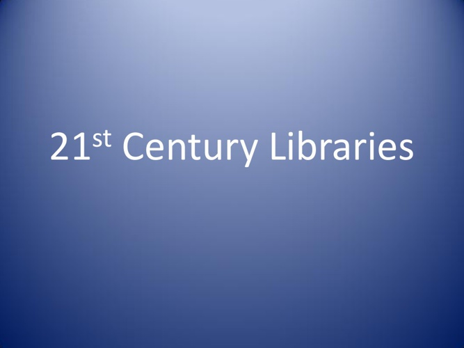 21st Century Libraries