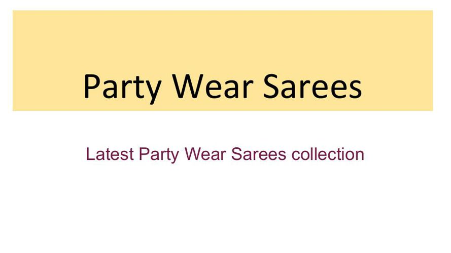 Latest Party Wear Sarees collection